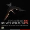 Theo  Bosboom, Ton  Dopp, Michel  Geven, Andrea  Gulickx,Natuurfotografie NXT LVL