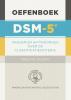 ,DSM-5 DSM-5: Oefenboek - De classificatiecriteria in vragen en antwoorden
