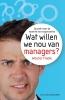 Wouter  Fioole,Wat willen we nou van managers?