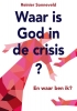 <b>Reinier  Sonneveld</b>,Waar is God in de crisis