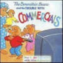 Berenstain, Stan,   Berenstain, Mike The Berenstain Bears and the Trouble With Commercials