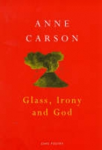 Anne Carson Glass And God