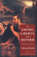 Burke, Edmund On Empire, Liberty, & Reform - Speeches & Letters