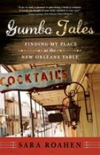 Roahen, Sara Gumbo Tales - Finding My Place at the New Orleans Table