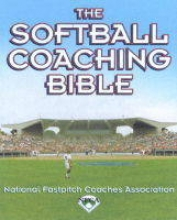 National Fastpitch Coaches Association The Softball Coaching Bible, Volume I, the