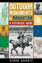 Durante, Dianne L. Outdoor Monuments of Manhattan