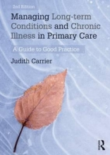Carrier, Judith Managing Long-Term Conditions and Chronic Illness in Primary