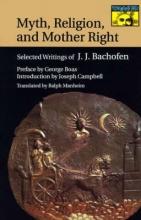Bachofen, Johann Jakob Myth, Religion, and Mother Right - Selected Writings of Johann Jakob Bachofen