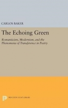 Baker, Carlos The Echoing Green - Romantic, Modernism, and the Phenomena of Transference in Poetry