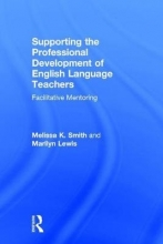 Melissa K. Smith,   Marilyn Lewis Supporting the Professional Development of English Language Teachers