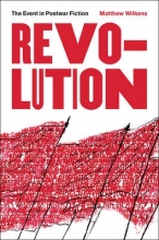 Wilkens, Matthew Revolution - The Event in Postwar Fiction