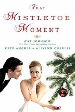 Johnson, Cat,   Angell, Kate,   Charles, Allyson That Mistletoe Moment