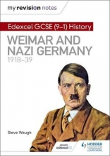 Waugh, Steve My Revision Notes: Edexcel GCSE History: Weimar and Nazi Germany