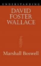 Boswell, Marshall Understanding David Foster Wallace