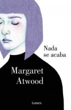 Atwood, Margaret Eleanor Nada se acaba Life Before Man