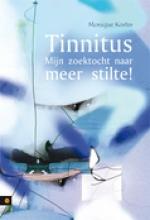 Monique  Koster Tinnitus - Mijn zoektocht naar meer stilte!