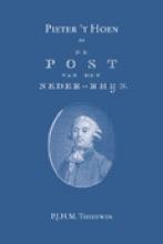 P.J.H.M.  Theeuwen Pieter `t Hoen en De Post van den Neder-Rhijn (1781-1787)