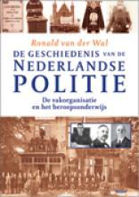 R. van der Wal , de geschiedenis van de Nederlandse politie De vakorganisatie en het beroepsonderwijs
