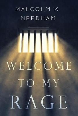 Malcolm K. Needham,Welcome to My Rage