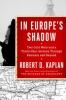 <b>R. Kaplan</b>,In Europe's Shadow