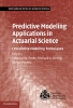 Richard A Derrig, Edward W Frees &, Predictive Modeling Applications in Actuarial Science: Volum