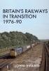 Evans, John, Britain`s Railways in Transition 1976-90