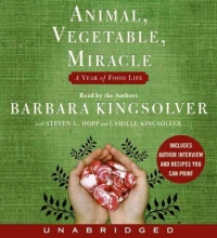 Kingsolver, Barbara,   Hopp, Steven L.,   Kingsolver, Camille Animal, Vegetable, Miracle