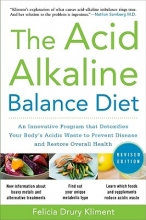 Felicia Drury Kliment The Acid Alkaline Balance Diet, Second Edition: An Innovative Program that Detoxifies Your Body`s Acidic Waste to Prevent Disease and Restore Overall Health