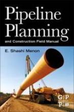 Menon, E. Shashi Pipeline Planning and Construction Field Manual