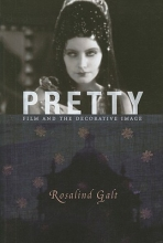 Galt, Rosalind Pretty - Film and the Decorative Image