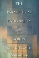 Richard Phillip McCombs The Paradoxical Rationality of Soren Kierkegaard