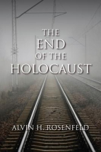 Rosenfeld, Alvin H. The End of the Holocaust