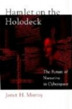 Murray, Janet H Hamlet on the Holodeck - The Future of Narrative in Cyberspace