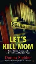 Fielder, Donna Let`s Kill Mom