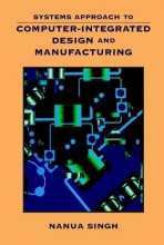 Singh, Nanua Systems Approach to Computer-Integrated Design and Manufacturing