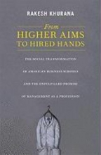 Rakesh Khurana From Higher Aims to Hired Hands