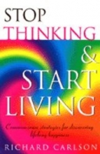 Richard Carlson Stop Thinking, Start Living