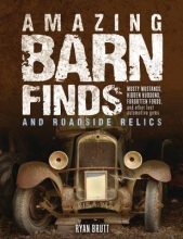 Ryan Brutt Amazing Barn Finds and Roadside Relics
