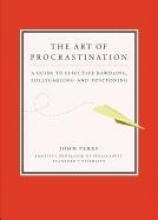 John Perry Art of Procastination a Guide to Effective Dawdling, Lollygagging and Postponing