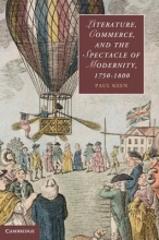 Keen, Paul Literature, Commerce, and the Spectacle of Modernity, 1750 1800