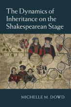 Dowd, Michelle M Dynamics of Inheritance on the Shakespearean Stage