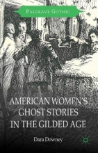 Downey, Dara American Women`s Ghost Stories in the Gilded Age