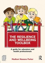 Madhavi (Behaviour Consultant, Australia) Nawana Parker The Resilience and Wellbeing Toolbox