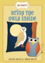 Jayne Davis,   Jodie Davis Be Crafty: Bring the Owls Inside