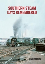 Kevin Derrick Southern Steam Days Remembered