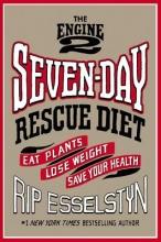 Rip Esselstyn The Engine 2 Seven-Day Rescue Diet