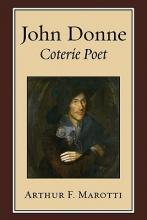 Marotti, Arthur F., Professor John Donne, Coterie Poet