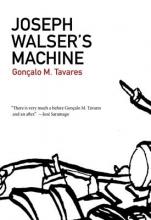 Tavares, Goncalo M. Joseph Walser`s Machine