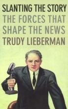 Lieberman, Trudy Slanting the Story