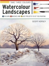 Kersey, Geoff Take Three Colours: Watercolour Landscapes